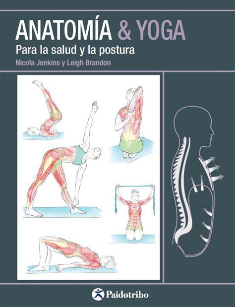 anatoma para vinyasa flow anatoma yoga para la salud y la postura librera deportiva