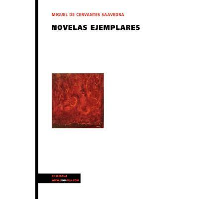 novelas ejemplares 1 novelas novelas ejemplares miguel de cervantes saavedra