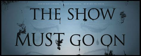 three the show must go on the show must go on on behance