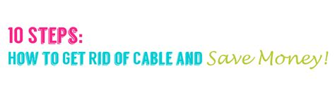 10 Steps For The Best Possible Savings On Everything by Save Money How To Get Rid Of Cable Get Your