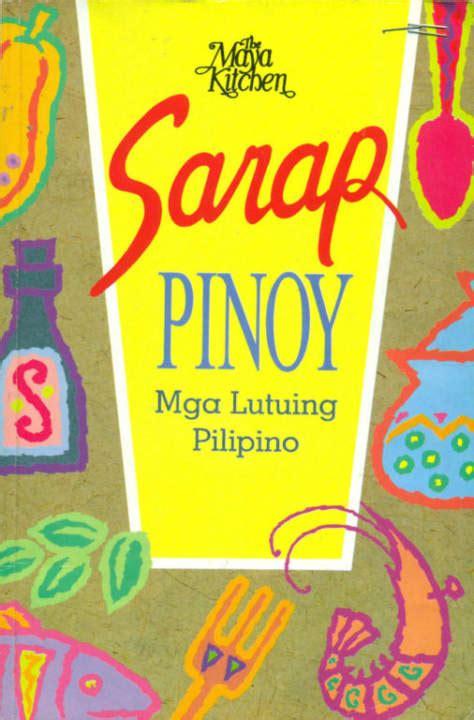mga pi nyo sarap pinoy mga lutuing pilipino the maya kitchen