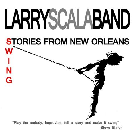 swing stories larry scala band swing stories from new orleans
