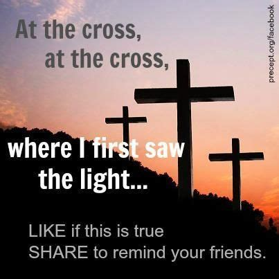 where the light is at the cross at the cross where i first saw the light like