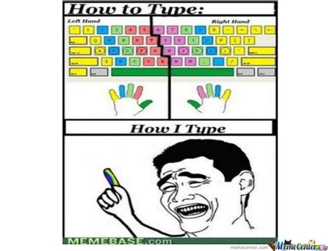 How To Type Memes - how i type on my keyboard by leawesomederp meme center