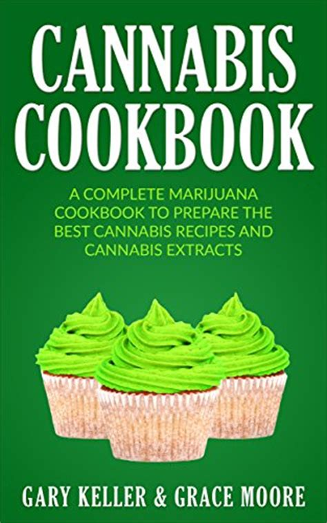 cannabis infused recipes a complete cookbook of marijuana dish ideas books cannabis cookbook a complete marijuana cookbook to