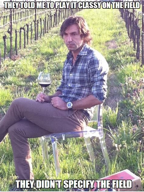 Classy Guy Meme - classy pirlo they told me i could be anything i wanted