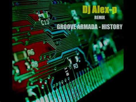 groove armada history groove armada history dj alex p remix