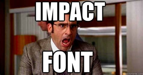 What Font Is Used For Memes - impact font brick tamland rioting quickmeme