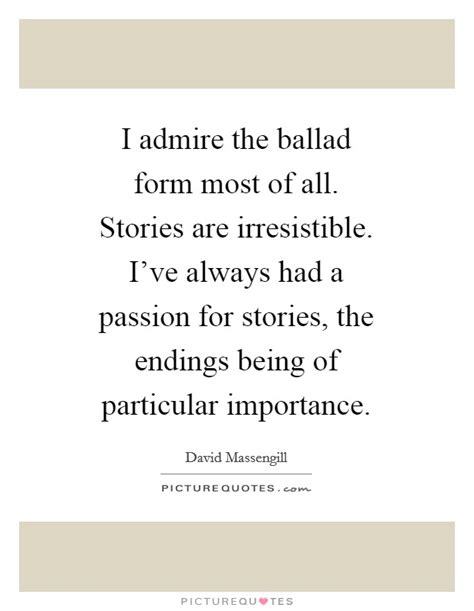 most of all you a story i admire the ballad form most of all stories are