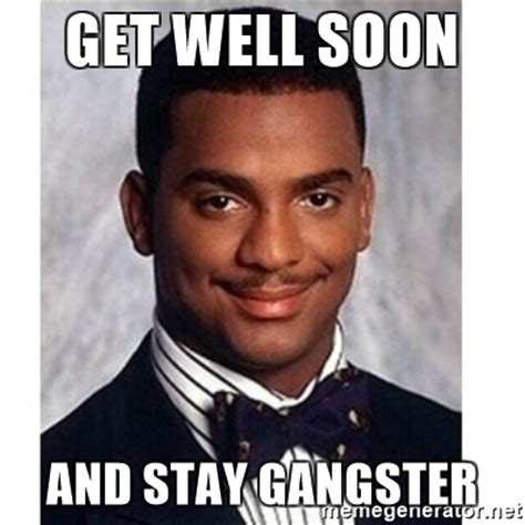 get well soon and stay gangster carlton banks meme