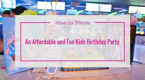 how to throw your own kids birthday parties at home momof6 how to throw an affordable and fun kids birthday party
