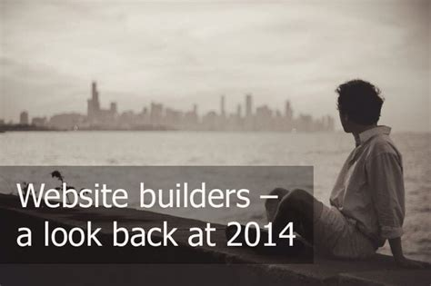 best website builder 2014 site builder development 2014 a look back at the best ones