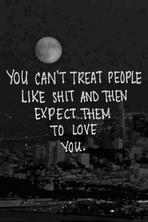 quotes inspiration you can t treat like and then expect them to you