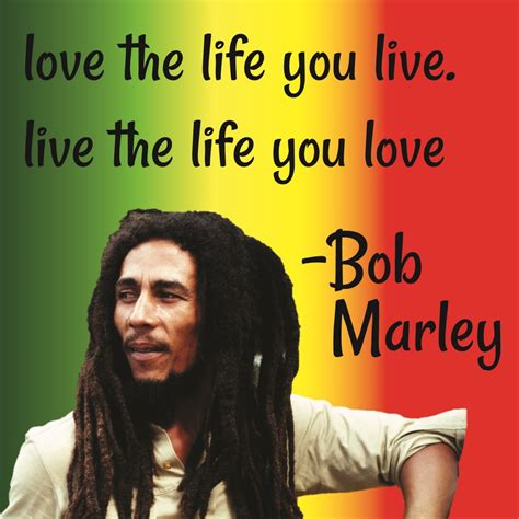 bob marley one love biography bob marley quote live the life you love awesome bob marley