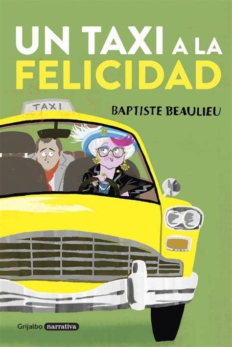 libro taxi un taxi a la felicidad de baptiste beaulieu libros y literatura