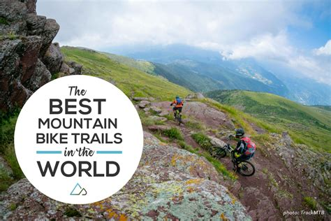 best trail mtb experts the best mountain bike trails in the world