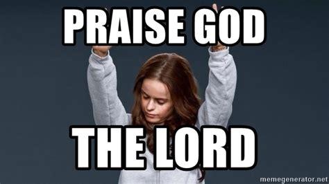 Praise God Meme - praise god the lord praise the lord meme generator