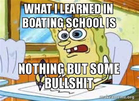 This Is Bullshit Meme - what i learned in boating school is nothing but some