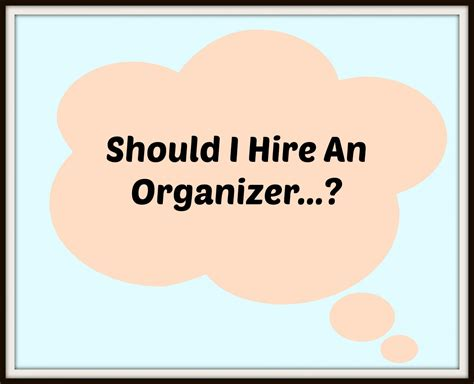 hire an organizer should you hire an organizer clevergirlorganizing com