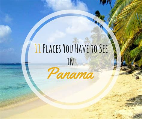 places you have to visit in the us 11 places you have to see in panama travelastronaut