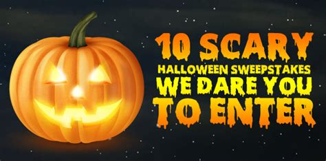 Best Time To Enter Sweepstakes - 10 scary halloween sweepstakes we dare you to enter