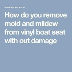 removing mold from boat seats how do you remove mold and mildew from vinyl boat seat