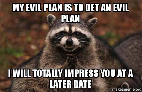 I Get It Meme - my evil plan is to get an evil plan i will totally impress
