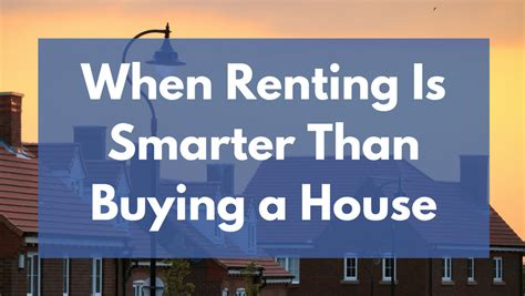 renting and buying a house when renting is smarter than buying a house mom and dad money