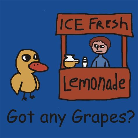 Got Any Grapes got any grapes the duck song random