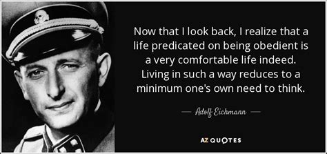 hitler quotes biography adolf eichmann quote now that i look back i realize that