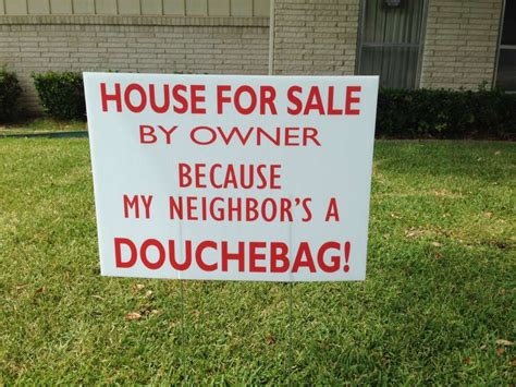 underground dog house for sale house for sale by owner because my neighbor s a douchebag sign raises stakes in