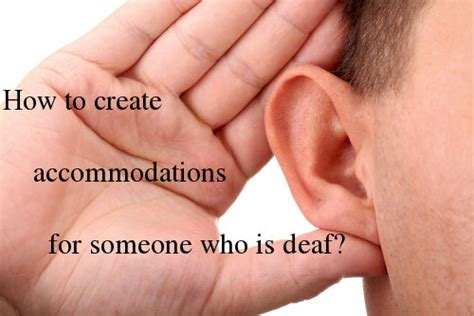 how to a deaf how to create accommodations for someone who is deaf