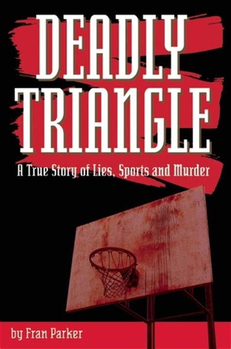 deadly associates a story of murder and survival books deadly triangle a true story of lies sports and murder