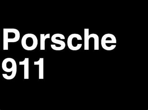 Correct Pronunciation Of Porsche How To Pronounce Porsche 911 2013 4s Turbo Targa