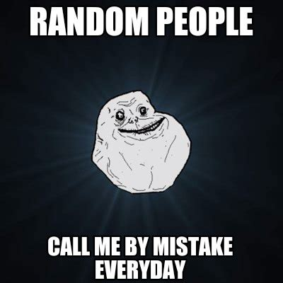 Call Me Meme - meme creator random people call me by mistake everyday
