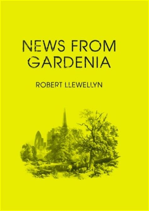 Gardenia Quotes News From Gardenia By Robert Llewellyn Reviews
