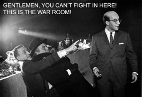 fighting in the war room dr strangelove quotes quotesgram