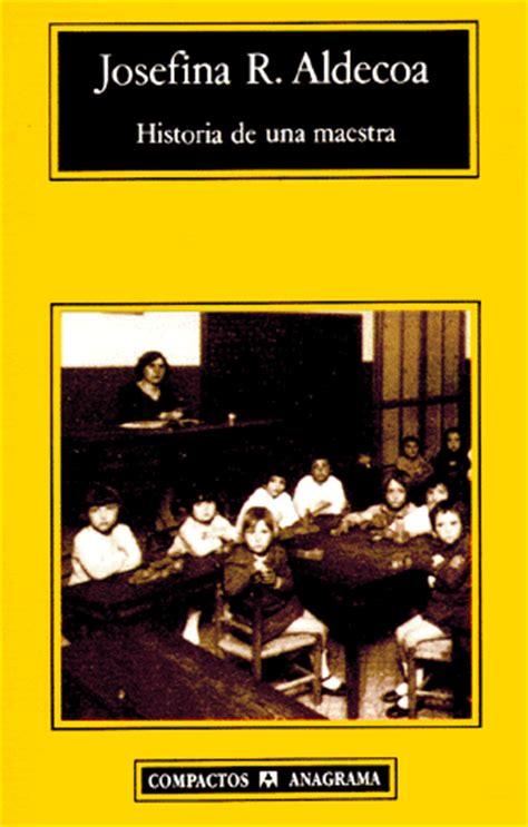 historia de una maestra historia de una maestra de josefina aldecoa el kilo de plomo