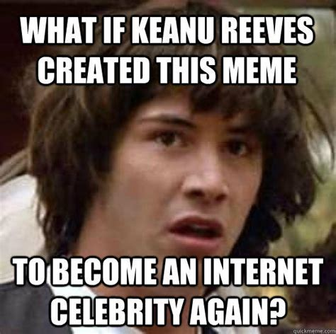 Meme What If - conspiracy keanu know your meme