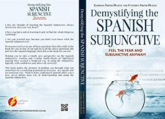 demystifying the spanish subjunctive demystifying the spanish subjunctive feel the fear and subjunctive anyway kindle edition