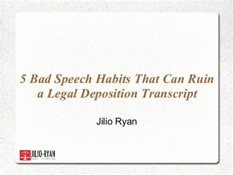 Bad Habits That Can Ruin Your by 5 Bad Speech Habits That Can Ruin A Deposition