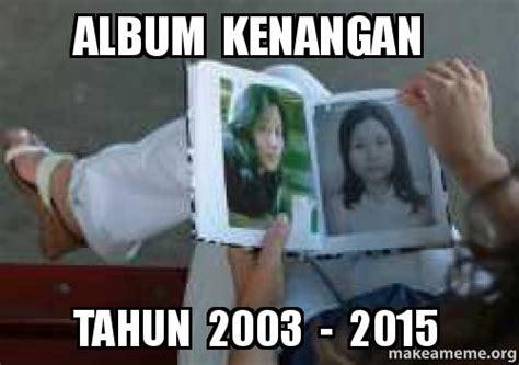 album kenangan album kenangan tahun 2003 2015 make a meme