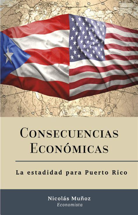 libro las consecuencias econmicas d un libro sobre las consecuencias econ 243 micas de la estadidad nicol 225 s mu 241 oz economista