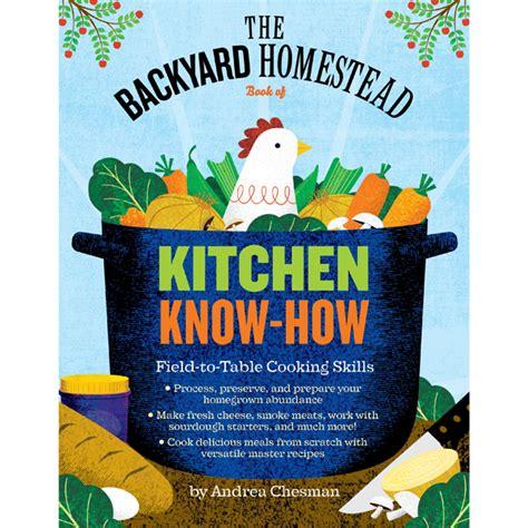 backyard homestead book the backyard homestead book of kitchen know how