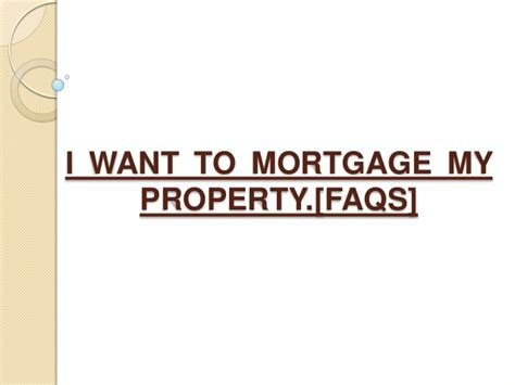 i want to mortgage my house 28 images do i need to