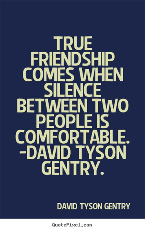 true friendship comes when silence between two people is comfortable quote about friendship true friendship comes when