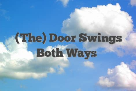 doors that swing both ways the door swings both ways english idioms slang