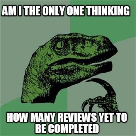 Am I The Only One Meme Generator - meme creator am i the only one thinking how many reviews