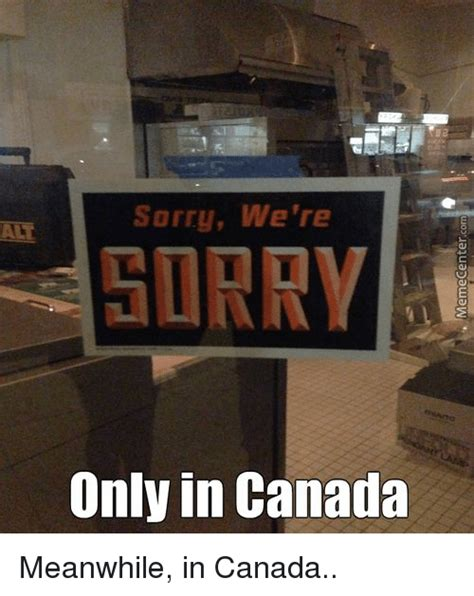 We Re Sorry Meme - sorry we re sorry only in canada meanwhile in canada