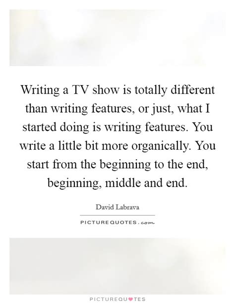 how do you write a tv show in a paper david labrava quotes sayings 2 quotations